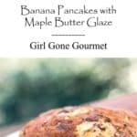 Banana Pancakes with Maple Butter Glaze