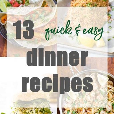 13 Quick & Easy Dinner Recipes