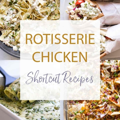 Shortcut Recipes with Rotisserie Chicken